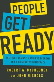 People Get Ready - The Fight Against a Jobless Economy and a Citizenless Democracy ebook by Robert W McChesney,John Nichols