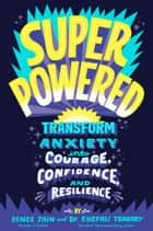 Superpowered - Transform Anxiety into Courage, Confidence, and Resilience ebook by Renee Jain, Dr. Shefali Tsabary