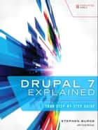 Drupal 7 Explained - Your Step-by-Step Guide 電子書籍 by Stephen Burge