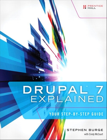 Drupal 7 Explained - Your Step-by-Step Guide ebook by Stephen Burge