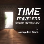 Time Travelers: The Door to Everywhere ebook by Nancy Ann Sisco