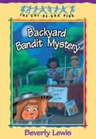 Backyard Bandit Mystery (Cul-de-sac Kids Book #15) eBook par Beverly Lewis