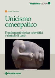 Unicismo omeopatico - Fondamenti clinico-scientifici e rimedi di base ebook by Azima Rosciano