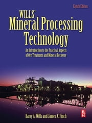 Wills' Mineral Processing Technology - An Introduction to the Practical Aspects of Ore Treatment and Mineral Recovery ebook by Barry A. Wills, James Finch, Ph.D.