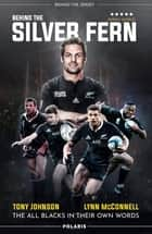 Behind the Silver Fern - The All Blacks in Their Own Words ebook by Tony Johnson, Lynn McConnell