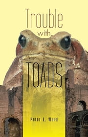 Trouble with Toads ebook by Peter L. Ward