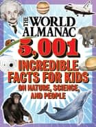 The World Almanac 5,001 Incredible Facts for Kids on Nature, Science, and People ebook by