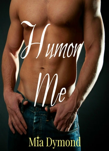 Humor Me (Alpha Four, Book 4) ebook by Mia Dymond