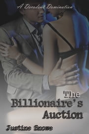 The Billionaire's Auction ebook by Justine Snowe