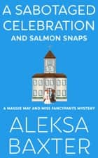 A Sabotaged Celebration and Salmon Snaps ebook by Aleksa Baxter