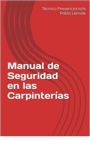 Manual de seguridad en las carpinterías ebook by Tecnico Prevencionista Pablo Lemole