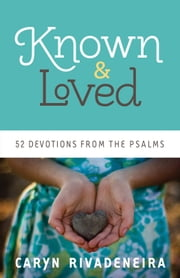 Known and Loved - 52 Devotions from the Psalms ebook by Caryn Rivadeneira