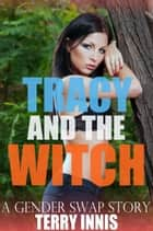 Tracy and the Witch - A Gender Swap Story ebook by Terry Innis