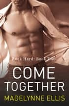 Come Together (Rock Hard, Book 2) ebook by Madelynne Ellis