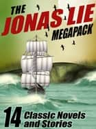 The Jonas Lie MEGAPACK ® - 14 Classic Novels and Stories ebook by Jonas Lie