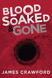 Blood Soaked and Gone ebook by James Crawford