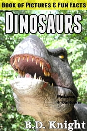 Dinosaurs - Book of Pictures & Fun Facts ebook by B.D. Knight
