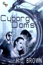 Cyborg Doms ebook by H.C. Brown