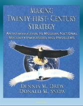 Twenty-First-Century Strategy: An Introduction to Modern National Security Processes and Problems - Nuclear Strategy, Terrorism, WMD, Asymmetrical Warfare, Insurgency Warfare ebook by Progressive Management