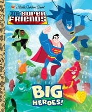 Big Heroes! (DC Super Friends) ebook by Billy Wrecks,Golden Books