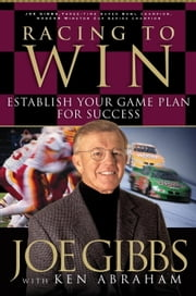 Racing to Win - Establish Your Gameplan for Success ebook by Joe Gibbs,Ken Abraham