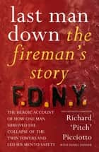 Last Man Down - The Fireman's Story: The Heroic Account of How Pitch Picciotto Survived the Collapse of the Twin Towers ebook by FDNY Battalion Commander Richard 'Pitch' Picciotto