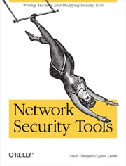 Network Security Tools - Writing, Hacking, and Modifying Security Tools ebook by Nitesh Dhanjani,Justin Clarke