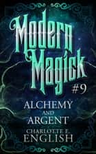 Alchemy and Argent ebook by Charlotte E. English