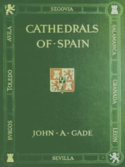 Cathedrals of Spain ebook by John Allyne Gade