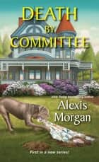 Death by Committee ebook by Alexis Morgan