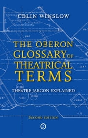 The Oberon Glossary of Theatrical Terms ebook by Colin Winslow