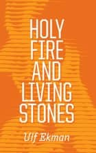 Holy Fire and Living Stones ebook by Ulf Ekman