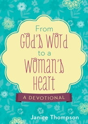 From God's Word to a Woman's Heart - A Devotional ebook by Janice Thompson