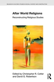After World Religions - Reconstructing Religious Studies ebook by Christopher R Cotter,David G. Robertson