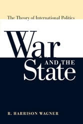 War and the State: The Theory of International Politics ebook by R. Harrison Wagner