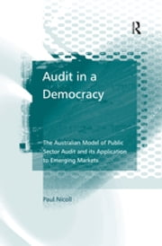 Audit in a Democracy - The Australian Model of Public Sector Audit and its Application to Emerging Markets ebook by Paul Nicoll