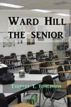 Ward Hill the Senior ebook by Everett T. Tomlinson