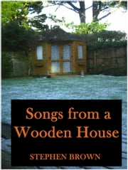 Songs From A Wooden House ebook by Stephen Brown