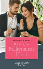 Unlocking The Millionaire's Heart (Mills & Boon True Love) eBook by Bella Bucannon