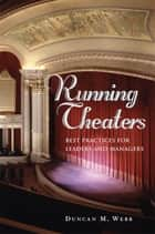 Running Theaters - Best Practices for Leaders and Managers ebook by Duncan M. Webb