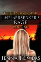 The Berserker's Rage - Book 12 of the Realms of War ebook by Jenna Powers