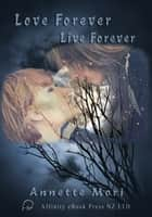 Live Forever, Love Forever ebook by Annette Mori