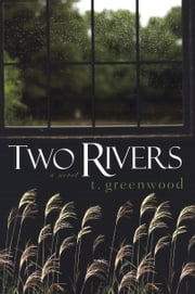 Two Rivers ebook by T. Greenwood