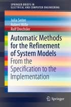 Automatic Methods for the Refinement of System Models ebook by Julia Seiter,Robert Wille,Rolf Drechsler