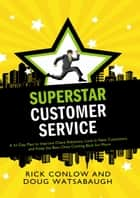 Superstar Customer Service ebook by Rick Conlow,Doug Watsabaugh