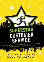 Superstar Customer Service - A 31-Day Plan to Improve Client Relations, Lock in New Customers, and Keep the Best Ones Coming Back for More ebook by Rick Conlow,Doug Watsabaugh