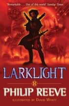 Larklight eBook by Mr. Philip Reeve, David Wyatt