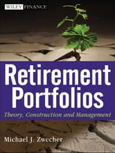 Retirement Portfolios - Theory, Construction and Management ebook by Michael J. Zwecher
