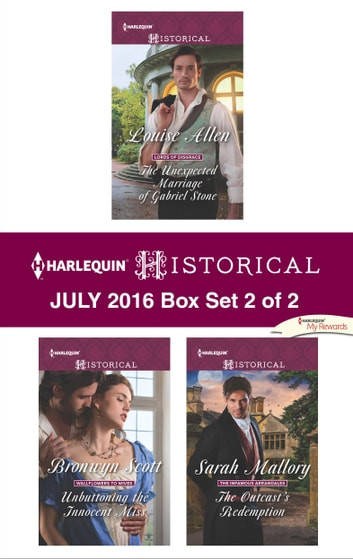 Harlequin Historical July 2016 - Box Set 2 of 2 - The Unexpected Marriage of Gabriel Stone\Unbuttoning the Innocent Miss\The Outcast's Redemption ebook by Louise Allen,Bronwyn Scott,Sarah Mallory