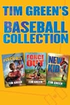 Tim Green's Baseball Collection - Pinch Hit, Force Out, New Kid ebook by Tim Green